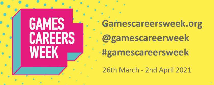 #GamesCareersWeek A series of free online events spotlighting one of the UK's fastest growing industries
