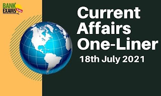 Current Affairs One-Liner: 18th July 2021