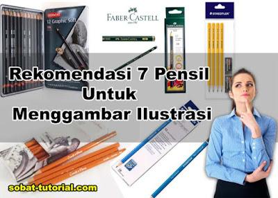 Rekomendasi 7 Pensil Untuk Menggambar Ilustrasi