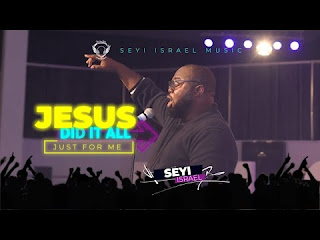 DOWNLOAD: Seyi Israel - Jesus Did All (Just For Me) [Mp3, Lyrics, Video]