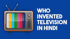 Who Invented the Television in Hindi