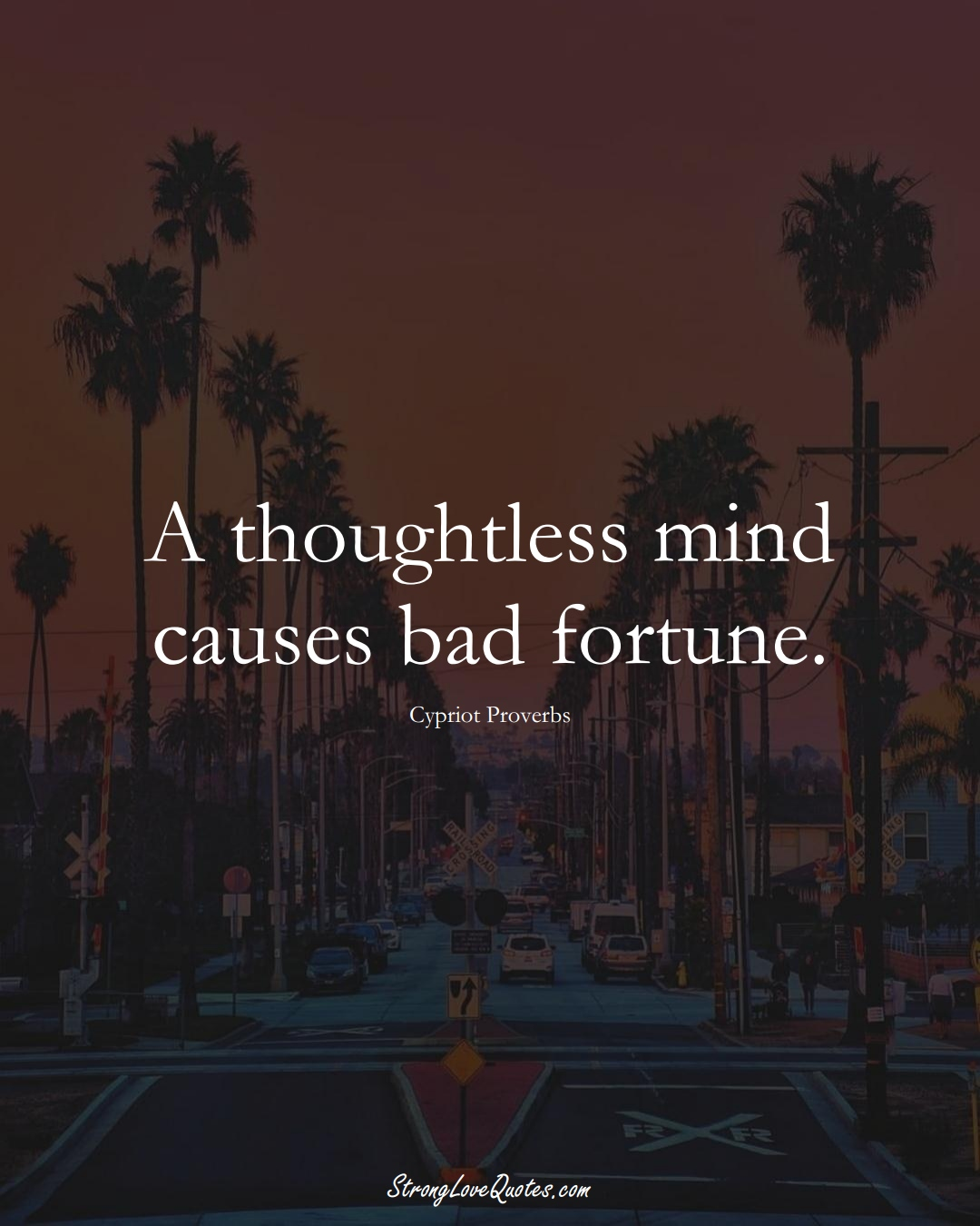 A thoughtless mind causes bad fortune. (Cypriot Sayings);  #MiddleEasternSayings