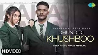 Checkout Adaab Kharoud & Kaka New Song Dhund di khushboo lyrics penned by Kaka