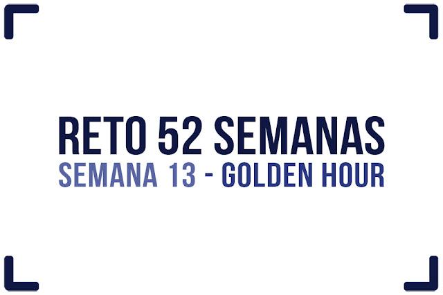 Reto 52 semanas - semana 13 - Golden Hour