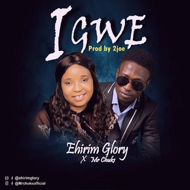 Music || IGWE (Ehirim Glory feat Mr Chuks)