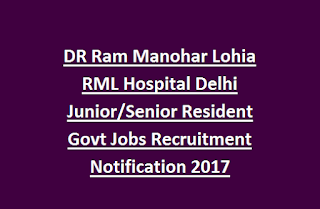 DR Ram Manohar Lohia RML Hospital Delhi Junior, Senior Resident Govt Jobs Recruitment Notification 2017