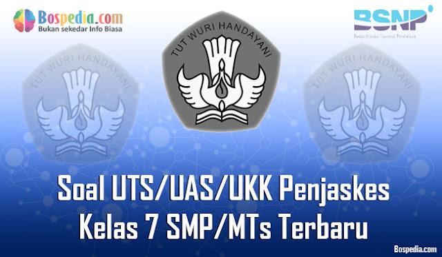 Kumpulan Soal UTS/UAS/UKK Penjaskes Kelas 7 SMP/MTs Terbaru dan Terupdate
