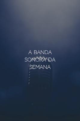 A Banda Sonora da Semana #42 com uma homenagem ao homem da minha vida e uma música para inspirar a semana