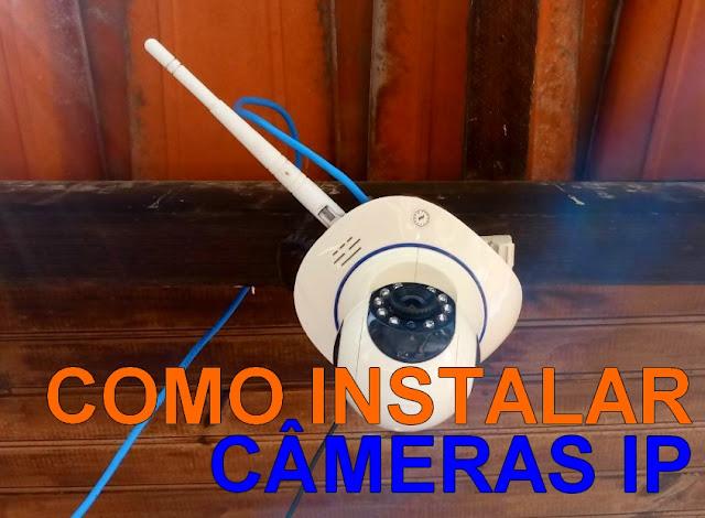 Câmeras IP como instalar? Vale a pena?