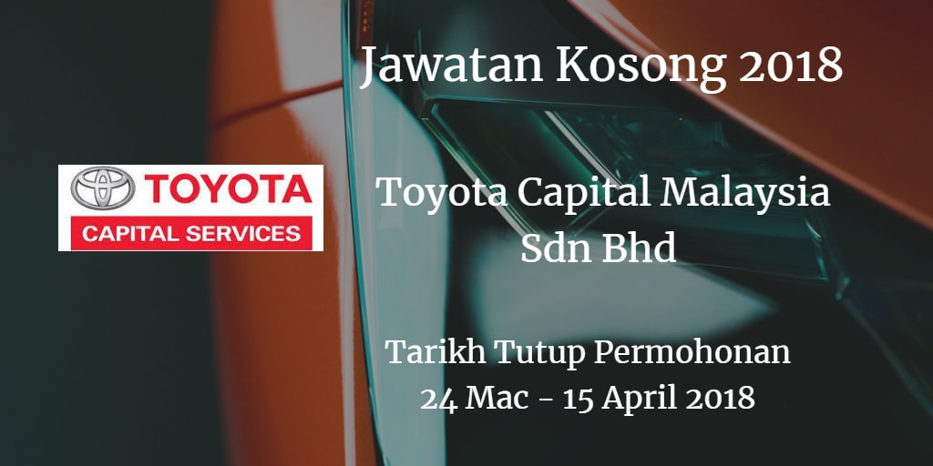 Jawatan Kosong Toyota Capital Malaysia Sdn Bhd 24 Mac - 15 April 2018
