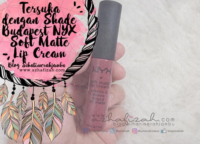 Tersuka dengan Shade Budapest NYX Soft Matte Lip Cream