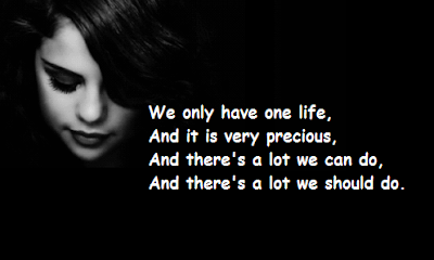 """Selena Gomez Quotes About One Life"""