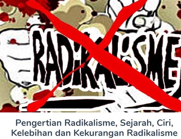 Membahas Pengertian Radikalisme Beserta Sejarah, Ciri, Kelebihan, Kekurangan Terlengkap