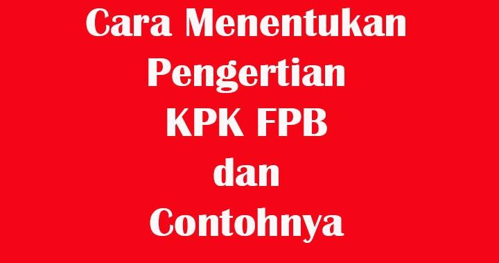 Cara Menentukan, Pengertian KPK FPB dan Contohnya ...