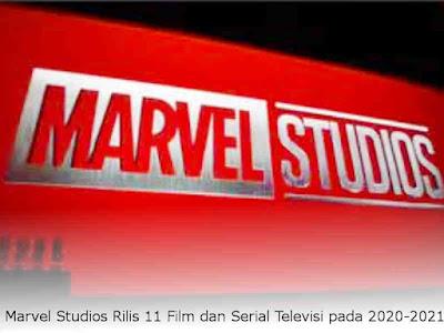 Marvel Studios Rilis 11 Film dan Serial Televisi pada 2020-2021