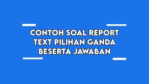 Contoh Soal Bahasa Inggris Report Text Pilihan Ganda beserta Jawaban