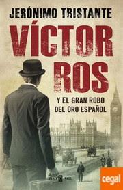 Víctor Ros y el gran robo del oro español / Jerónimo Tristante