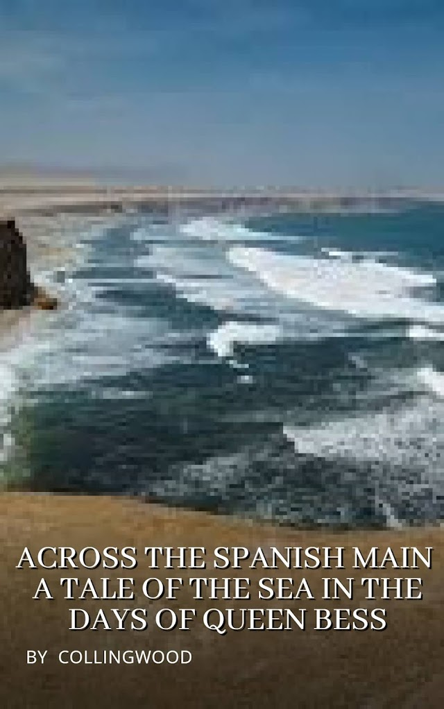 Across the Spanish Main: A Tale of the Sea in the Days of Queen Bess