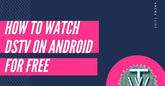How To Watch Dstv on Android For Free [Easily]