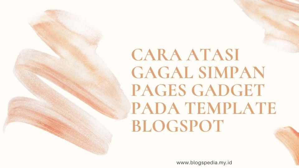 mengatasi gagal simpan pages gadget pada template bawaan blogspot