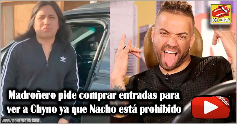Madroñero pide comprar entradas para ver a Chyno ya que Nacho está prohibido