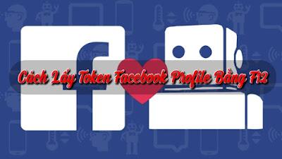 Cách Lấy Token Facebook Profile Bằng F12
