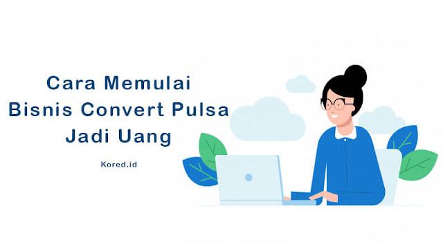 Cara Memulai Bisnis Convert Pulsa Jadi Uang (Lengkap)
