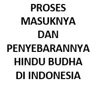 PROSES MASUKNYA DAN PENYEBARANNYA HINDU BUDHA DI INDONESIA