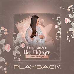 Baixar Música Gospel Como Nasce Um Milagre (Playback) - Luana Rodrigues Mp3