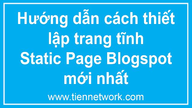 Hướng dẫn cách thiết lập trang tĩnh Static Page Blogspot mới nhất