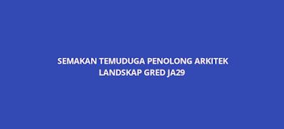 Semakan Temuduga Penolong Arkitek Landskap JA29
