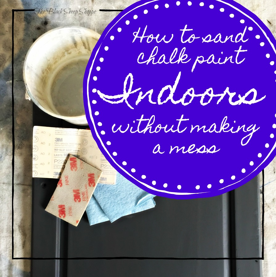 How to sand chalk paint indoors without making a mess.