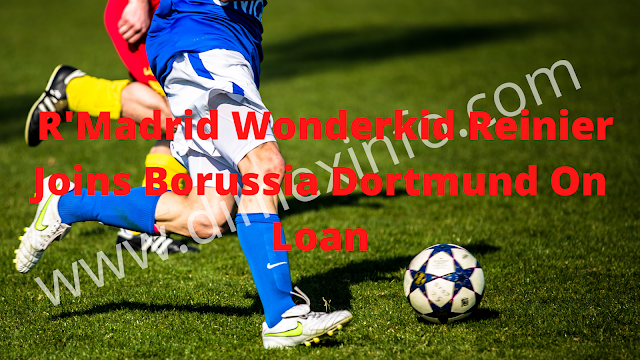 R'Madrid Wonderkid Reinier Joins Borussia Dortmund On Loan