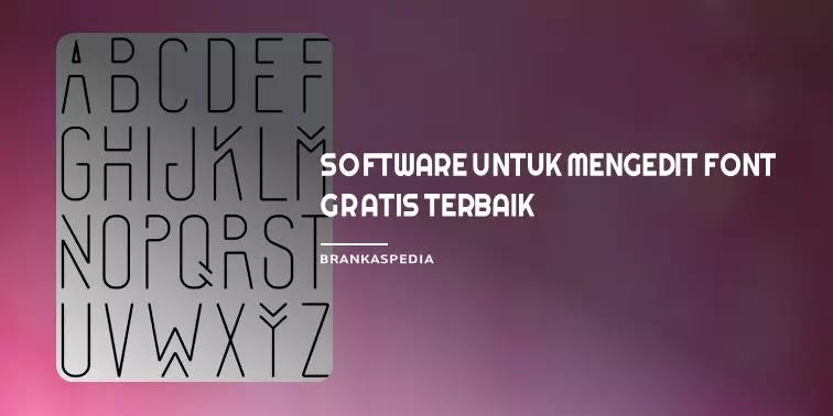 Software Untuk Mengedit Font Gratis Terbaik