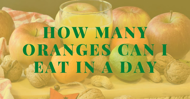 How many oranges can I eat in a day