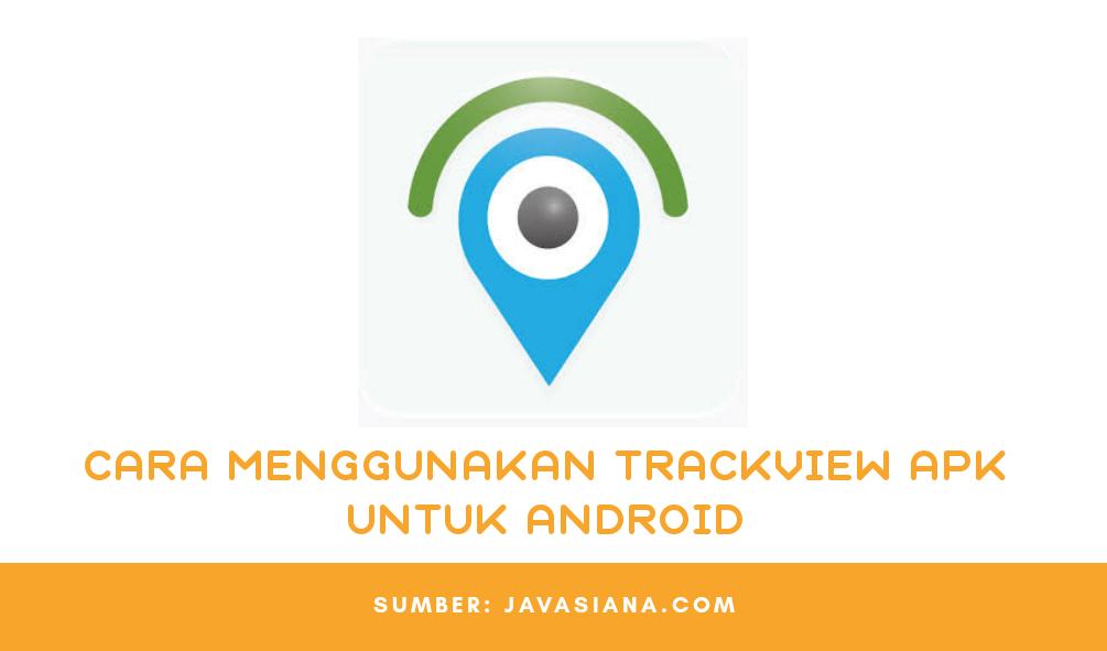 Cara Menggunakan Aplikasi Trackview Untuk Memata-Matai Seseorang