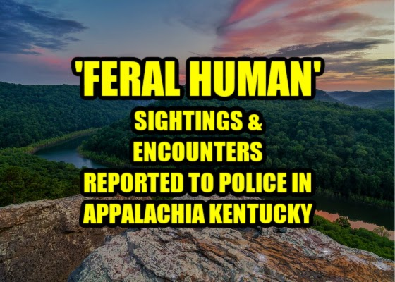 'Feral Human' Sightings & Encounters Reported to Police in Appalachia Kentucky