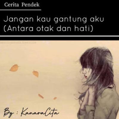 Novel Jangan Kau Gantung Aku (Antara otak dan Hati) PDF