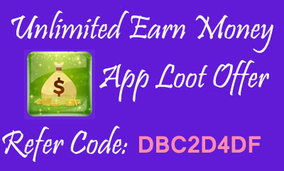 Unlimited Earn Money App Loot - Get Rs 10 Paytm cash per Refer + Earn more by Completing tasks