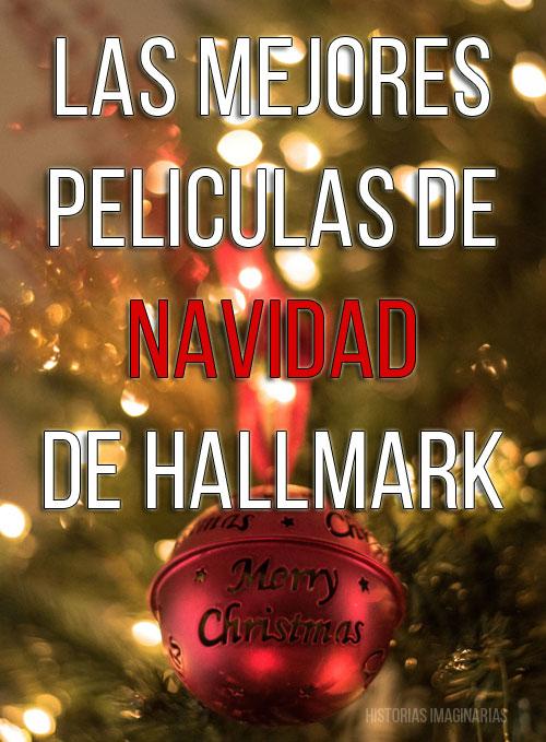 Las mejores peliculas de navidad de hallmark historias imaginarias - Mejores peliculas navidad ...