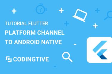 Tutorial Flutter Platform Channel - Menghubungkan Flutter dengan Android Native