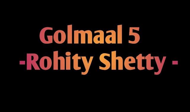 Rohit Shetty Ki Golmaal 5 Kab Release Hogi -2021