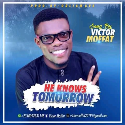 Download Music || He Knows Tomorrow - Moffat Victo