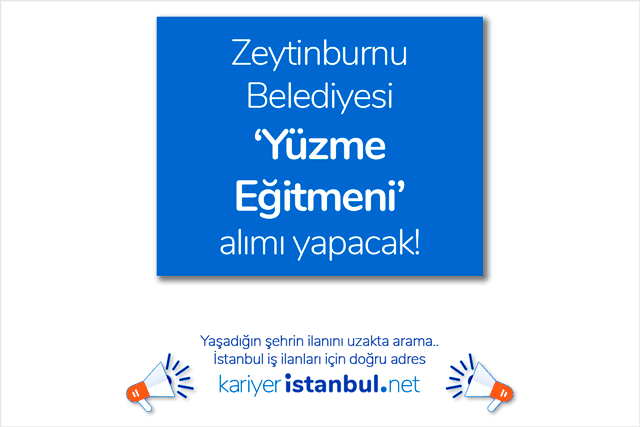 Zeytinburnu Belediyesi yüzme eğitmeni alımı yapacak. Yüzme eğitmeni iş ilanına nasıl başvurulur? Zeytinburnu Belediyesi iş ilanları kariyeristanbul.net'te!