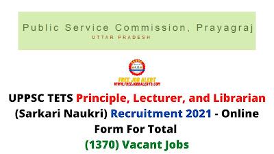 Free Job Alert: UPPSC TETS Principle, Lecturer and Librarian (Sarkari Naukri) Recruitment 2021 - Online Form For Total (1370) Vacant Jobs