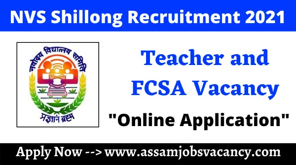 NVS Shillong Recruitment 2021 ~ FCSA & Teacher Vacancy For North Eastern States; Apply Online