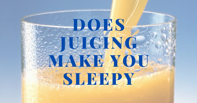 Does Juicing make you sleepy