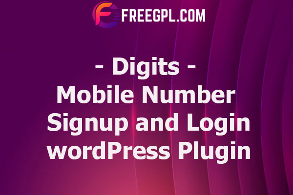 Digits : WordPress Mobile Number Signup and Login Nulled Download Free