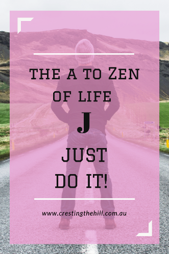 #AtoZChallenge - 2018 and J is for Just Do It.