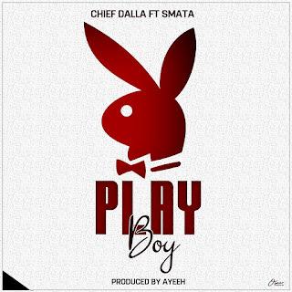Audio | Chief Dalla Ft Smata - Play Boy |Mp3 Download